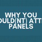 Why You Should(nt) Attend Panels